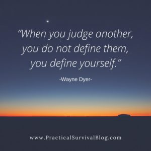 """""""When you judge another,  you do not define them,  you define yourself.""""  -Wayne Dyer-"""