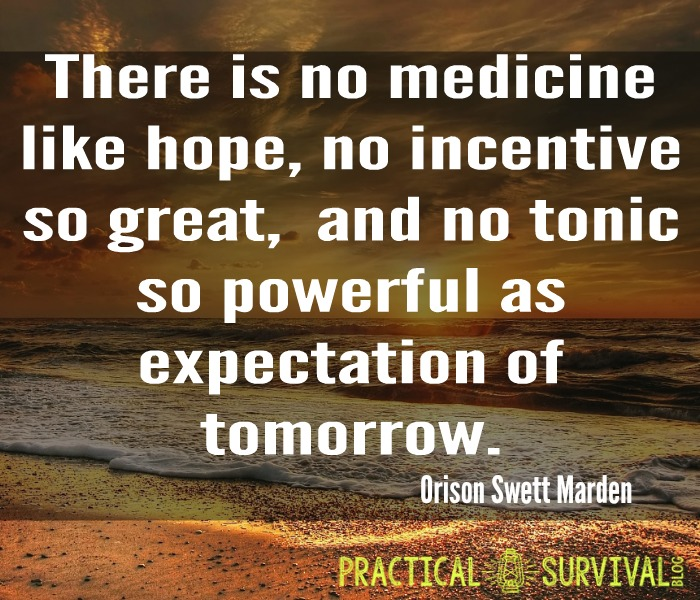 There is no medicine like hope, no incentive so great, and no tonic so powerful as expectation of tomorrow.