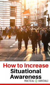 How to Increase Situational Awareness which is super important when you are in crowded locations.